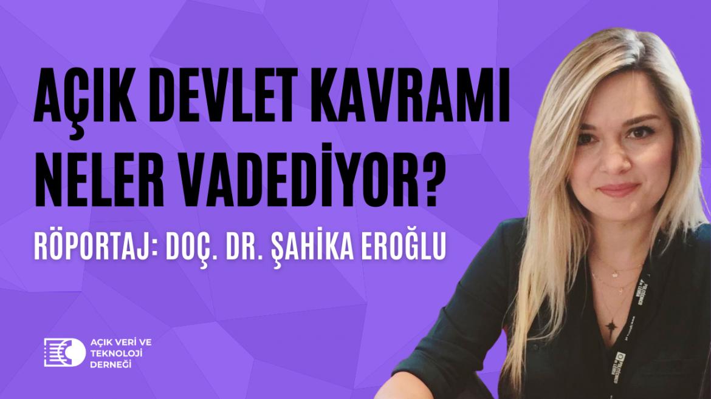 Doç. Dr. Şahika Eroğlu İle Açık Devlet Kavramını Konuştuk [Röportaj]